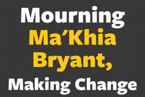 Mourning Ma'Khia Bryant, Making Change
